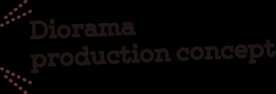 Diorama production concept